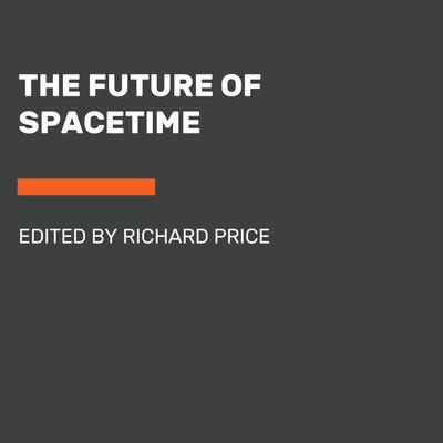 The Future of Spacetime - Abridged