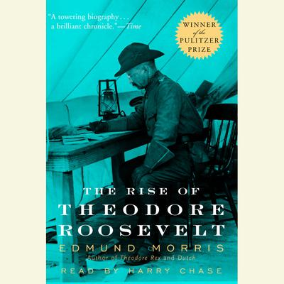 The Rise of Theodore Roosevelt - Abridged