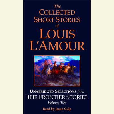 The Collected Short Stories of Louis L'Amour: Unabridged Selections from The Frontier Stories: Volume 2 - Abridged