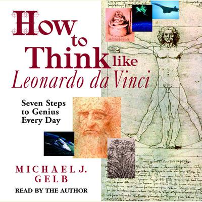 How to Think like Leonardo da Vinci - Abridged