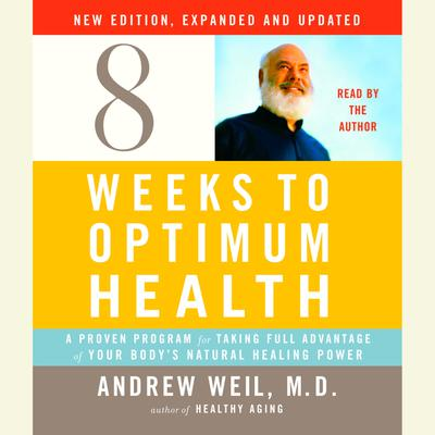 Eight Weeks to Optimum Health, New Edition, Updated and Expanded - Abridged