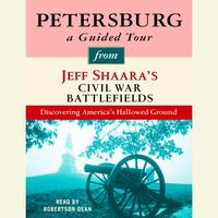 Petersburg: A Guided Tour from Jeff Shaara's Civil War Battlefields