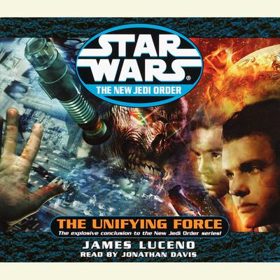 Star Wars: The New Jedi Order: The Unifying Force - Abridged