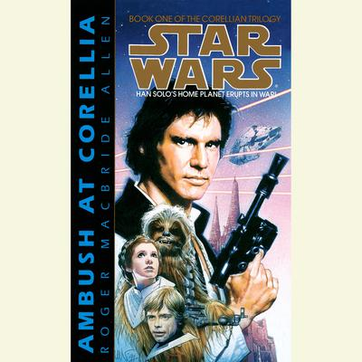 Star Wars: The Corellian Trilogy: Ambush at Corellia - Abridged