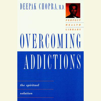 Overcoming Addictions - Abridged