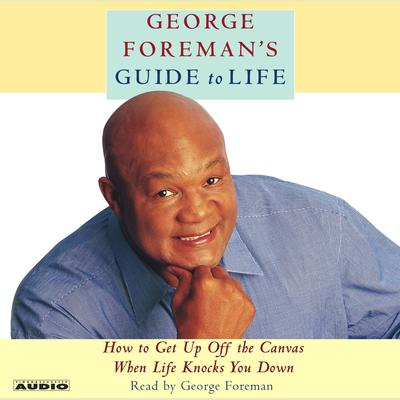 George Foreman's Guide to Life - Abridged