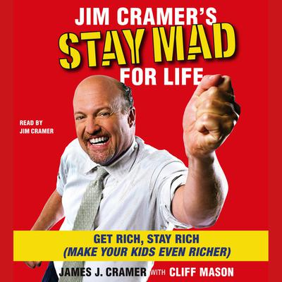 Jim Cramer's Stay Mad for Life - Abridged