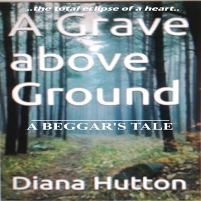 A Grave above Ground - A Beggar's Tale