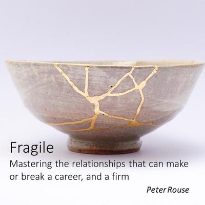 Fragile - mastering the relationships that can make or break a career, and a firm