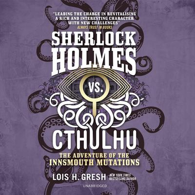 Sherlock Holmes vs. Cthulhu: The Adventure of the Innsmouth Mutations