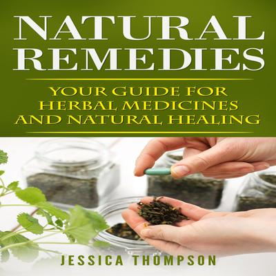Natural Remedies: Your Guide for Herbal Medicines and Natural Healing
