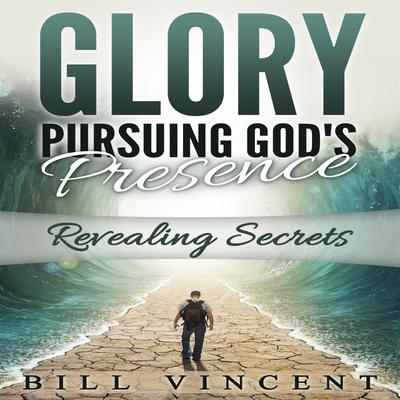Glory: Pursuing God's Presence