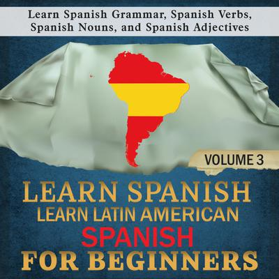 Learn Spanish: Learn Latin American Spanish for Beginners, 3