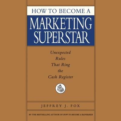 How to Become a Marketing Superstar - Abridged