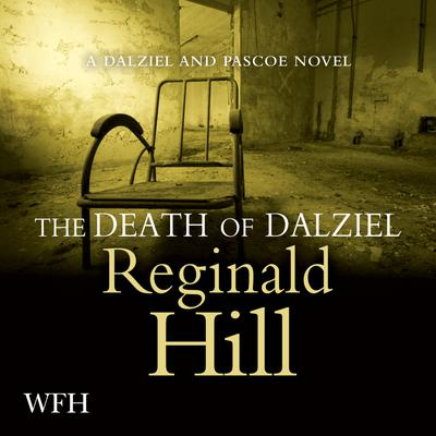 The Death of Dalziel: Dalziel and Pascoe, Book 22