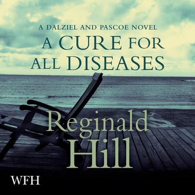 A Cure for All Diseases: Dalziel and Pascoe, Book 23