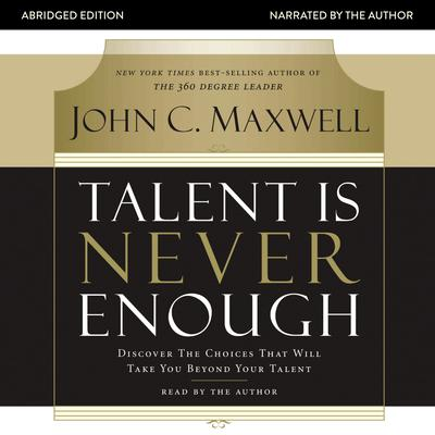 Talent Is Never Enough - Abridged