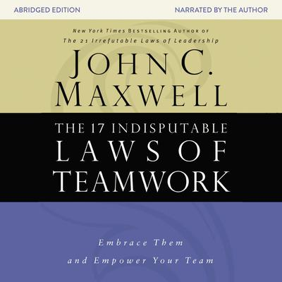 The 17 Indisputable Laws of Teamwork - Abridged