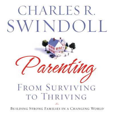 Parenting: From Surviving to Thriving - Abridged