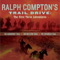 Ralph Compton's Trail Drive: The First Three Adventures - Abridged