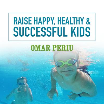 Raise Happy, Healthy & Successful Kids