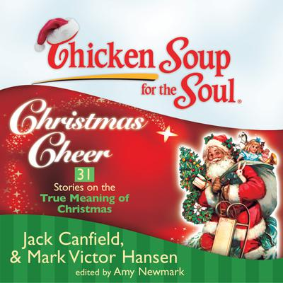 Chicken Soup for the Soul: Christmas Cheer - 31 Stories on the True Meaning of Christmas