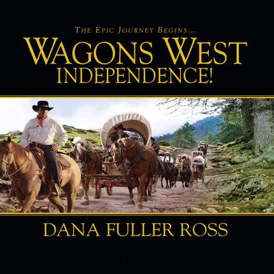 Wagons West Independence! - Abridged