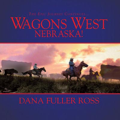 Wagons West Nebraska! - Abridged