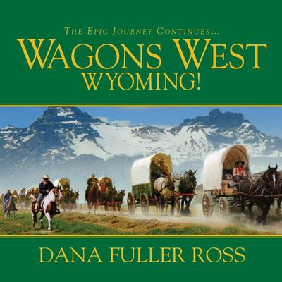 Wagons West Wyoming! - Abridged