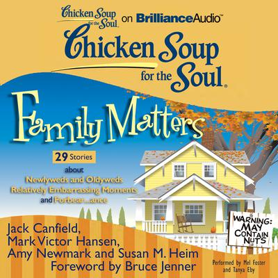 Chicken Soup for the Soul: Family Matters - 29 Stories about Newlyweds and Oldyweds, Relatively Embarrassing Moments, and Forbear...ance