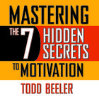 Mastering the 7 Hidden Secrets to Motivation