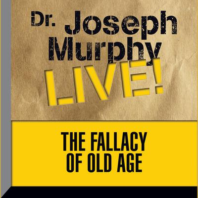 The Fallacy Old Age