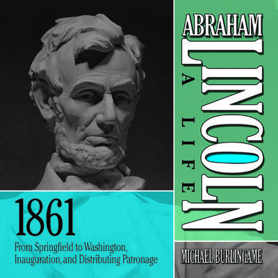 Abraham Lincoln: A Life 1861