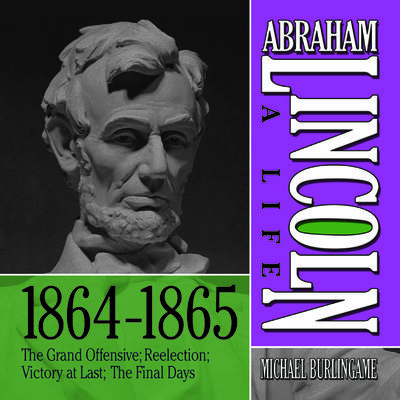 Abraham Lincoln: A Life 1864-1865