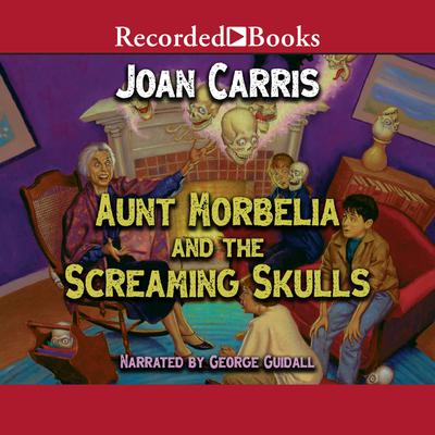Aunt Morbelia and the Screaming Skulls