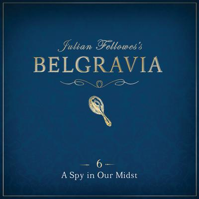 Julian Fellowes's Belgravia Episode 6