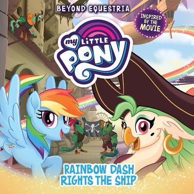 My Little Pony: Beyond Equestria: Rainbow Dash Rights the Ship