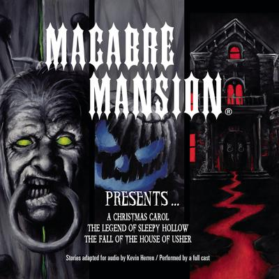 Macabre Mansion Presents … A Christmas Carol, The Legend of Sleepy Hollow, and The Fall of the House of Usher