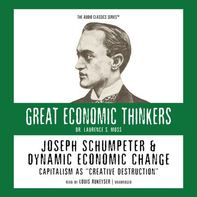 Joseph Schumpeter and Dynamic Economic Change
