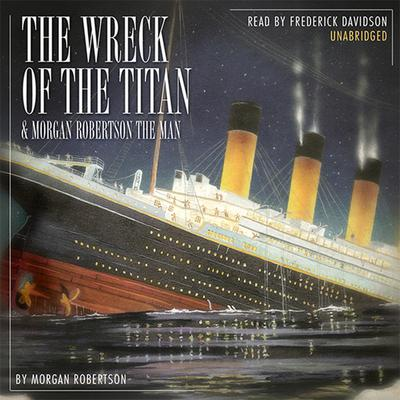 The Wreck of the Titan & Morgan Robertson the Man