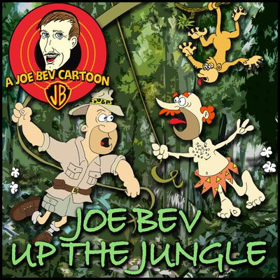 Joe Bev up the Jungle