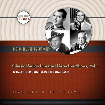 Classic Radio's Greatest Detective Shows, Vol. 1