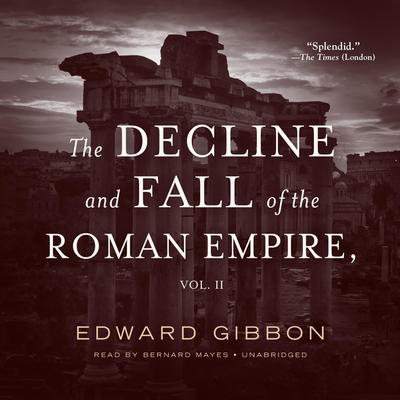 The Decline and Fall of the Roman Empire, Vol. 2