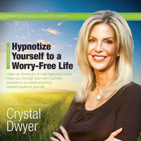 Hypnotize Yourself to a Worry-Free Life