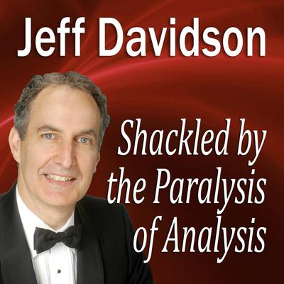 Shackled by the Paralysis of Analysis