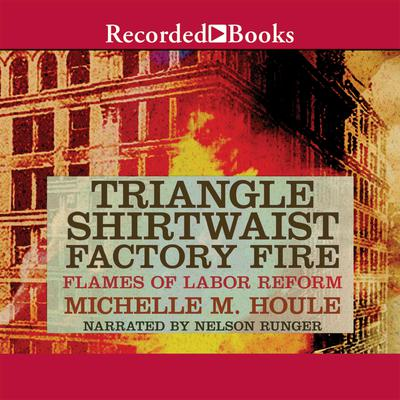 The Triangle Shirtwaist Factory Fire