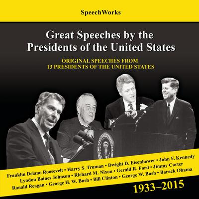 Great Speeches by the Presidents of the United States, 1933-2015