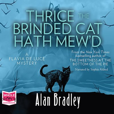 Thrice the Brinded Cat Hath Mew'd: Flavia de Luce, Book 8