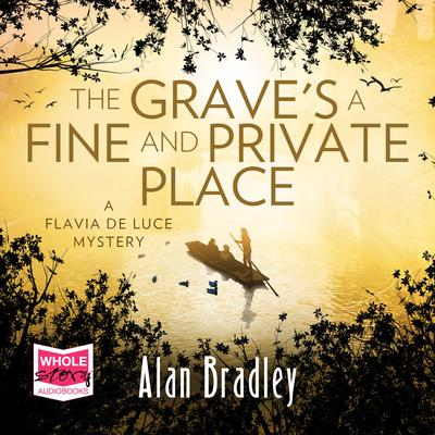 The Grave's a Fine and Private Place: Flavia de Luce, Book 9