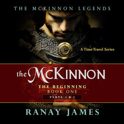 The McKinnon The Beginning: Book 1 Parts 1 & 2 The McKinnon Legends (A Time Travel Series)
